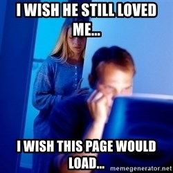 Internet Husband - I wish he still loved me... I wish this page would load...
