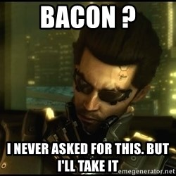 Philosojensen - Bacon ? i never asked for this. but i'll take it