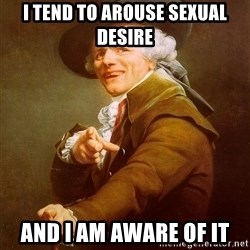Joseph Ducreux - I tend to arouse sexual desire and i am aware of it