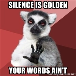 Chill Out Lemur - silence is golden your words ain't