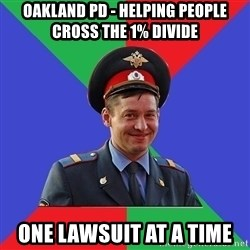 typical-cop - oAKLAND PD - HELPING PEOPLE CROSS THE 1% DIVIDE oNE LAWSUIT AT A TIME