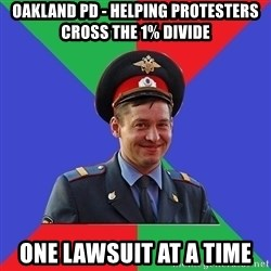 typical-cop - oAKLAND PD - HELPING PROTESTERS CROSS THE 1% DIVIDE oNE LAWSUIT AT A TIME