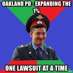 typical-cop - Oakland PD - expanding the 1% oNE LAWSUIT AT A TIME