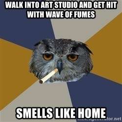 Art Student Owl - Walk into art studio and get hit with wave of fumes smells like home