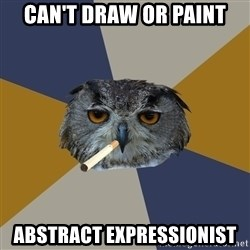 Art Student Owl - can't draw or paint abstract expressionist