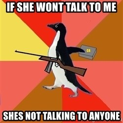 Socially Fed Up Penguin - If she wont talk to me Shes not talking to anyone