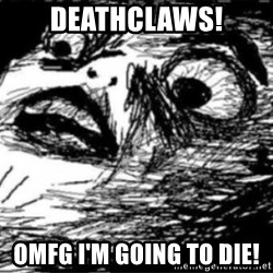 Dramatic Fffffuuuuu - Deathclaws! OMFG I'm GOING TO DIE!