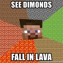 Minecraft Guy - See Dimonds Fall in lava