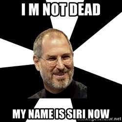 Steve Jobs Says - i m not dead my name is siri now
