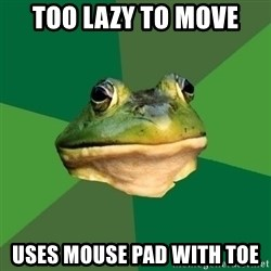 Foul Bachelor Frog - too lazy to move Uses mouse pad with toe