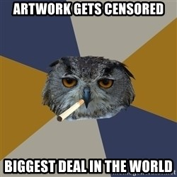 Art Student Owl - artwork gets censored biggest deal in the world
