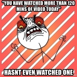 """iHate - """"you have watched more than 120 mins of video today"""" Hasnt even watched one"""