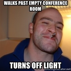 Good Guy Greg - walks past empty conference room turns off light