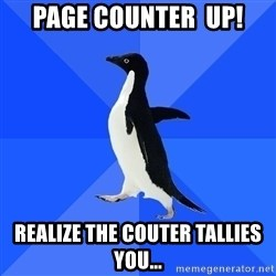 Socially Awkward Penguin - Page counter  up! Realize the couter tallies you...