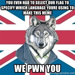 Sir Courage Wolf Esquire - YOU EVEN HAD TO SELECT OUR FLAG TO SPECIFY WHICH LANGUAGE YOURE USING to make this meme we pwn you