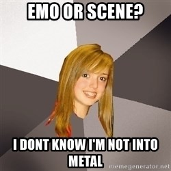 Musically Oblivious 8th Grader - emo or scene? I dont know i'm not into metal
