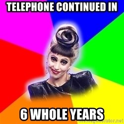 Lady Gaga Troll - telephone continued in 6 whole years