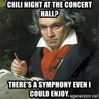 beethoven - chili night at the concert hall? There's a symphony even I could enjoy.