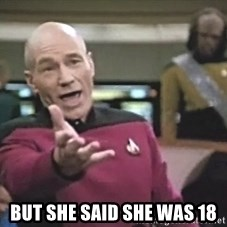 Picard Wtf - but she said she was 18