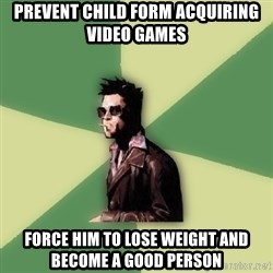 Disruptive Durden - Prevent child form acquiring video games Force him to lose weight and become a good person