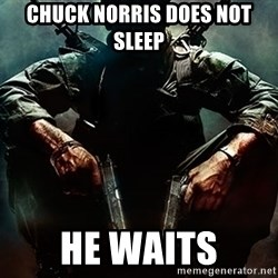 Black Ops Rager - chuck norris does not sleep he waits