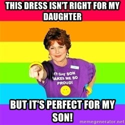 Over Enthusiastic Pflag Mother - This dress isn't right for my daughter but it's perfect for my son!