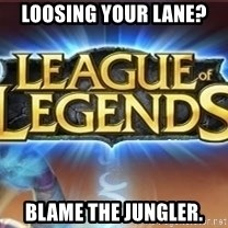 League of legends - Loosing your lane? blame the jungler.