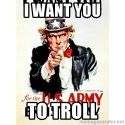 I Want You - I WANT YOU To TROLL