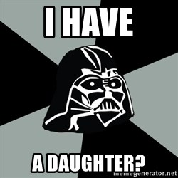 Questionable Vader - I have a daughter?