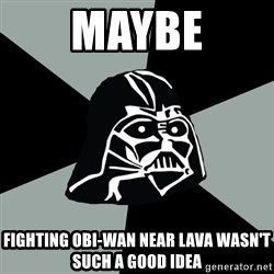 Questionable Vader - Maybe fighting Obi-wan near lava wasn't such a good idea