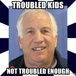gaysandusky - Troubled Kids Not troubled enough
