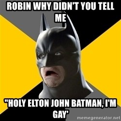 "Bad Factman - Robin why didn't you tell me ""holy elton john batman, i'm gay'"