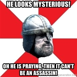 Assassin's Creed Guard Meme - he looks mysterious! oh he is praying, then it can't be an assassin!