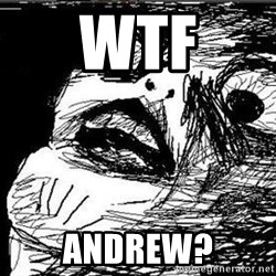 Gasp - WTF ANDREW?