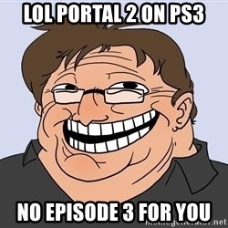 Gabe Newell trollface - lol portal 2 on ps3 no episode 3 for you
