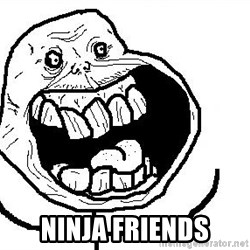 Happy Forever Alone -  ninja friends