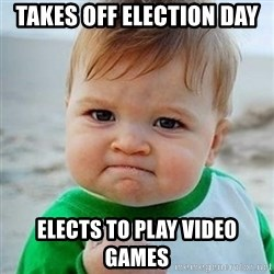 Victory Baby - Takes off election day elects to play video games
