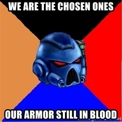 Harsh Spacemarine - We are the Chosen ones Our armor still in blood