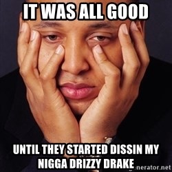 Irrational Black Man - it was all good until they started dissin my nigga drizzy drake