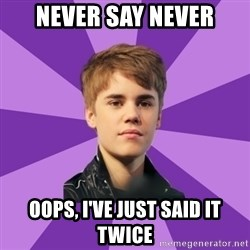 jbismyloveasdfghjkl - never say never oops, i've just said it twice