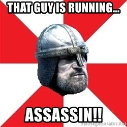 Assassin's Creed Guard Meme - That guy is running... assassin!!