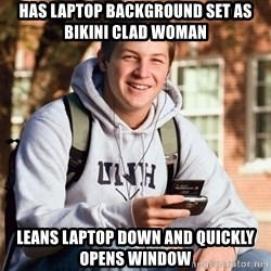College Freshman - Has laptop background set as bikini clad woman leans laptop down and quickly opens window