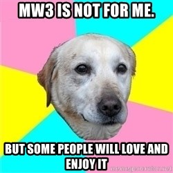 Politically Neutral Dog - MW3 is not for me. But some people will love and enjoy it