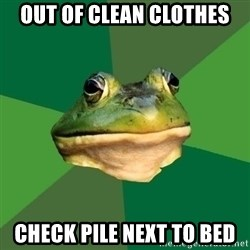Foul Bachelor Frog - out of clean clothes check pile next to bed