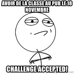 Challenge Accepted HD - Avoir de la classe au pub le 18 novembre challenge accepted!