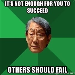 High Expectations Asian Father - it's not enough for you to succeed others should fail