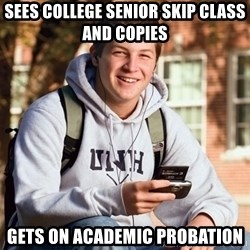 College Freshman - Sees College Senior skip class and copies Gets on Academic Probation