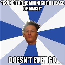 """Annoying Facebook Guy - """"going to the midnight release of MW3!"""" doesn't even go"""