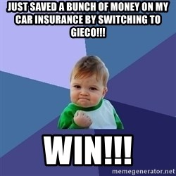 Success Kid - Just saved a bunch of money on my car insurance by switching to gieco!!! Win!!!