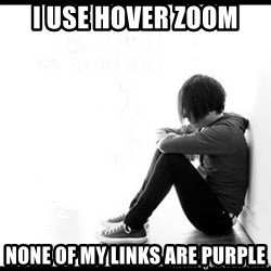 emo kid  - I use HOVER ZOOM none of my links are purple